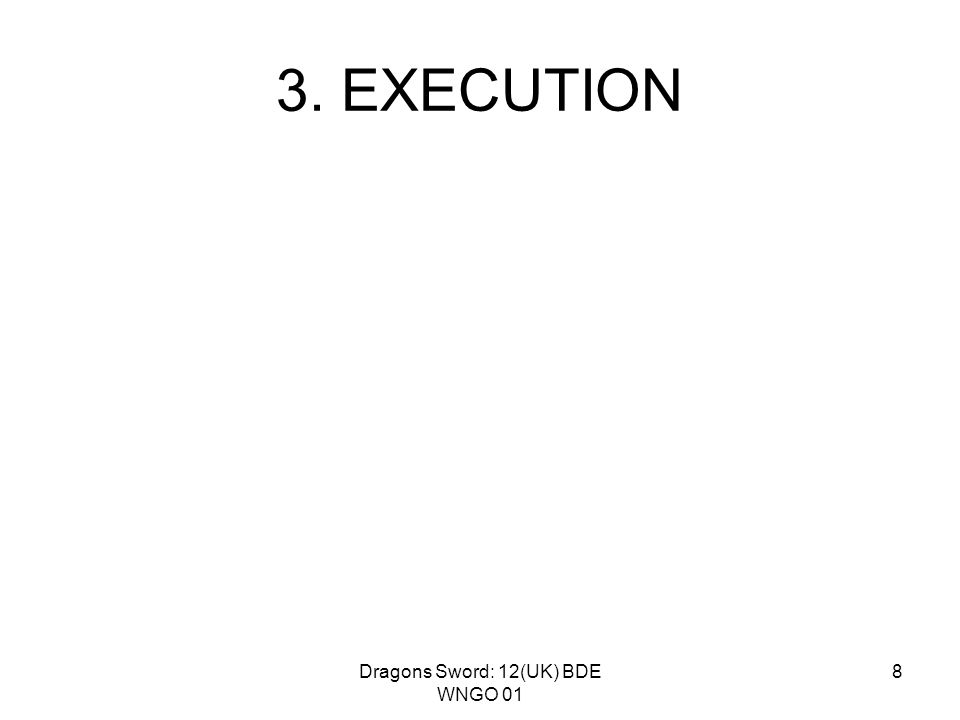 Dragons Sword: 12(UK) BDE WNGO 01 8 3. EXECUTION