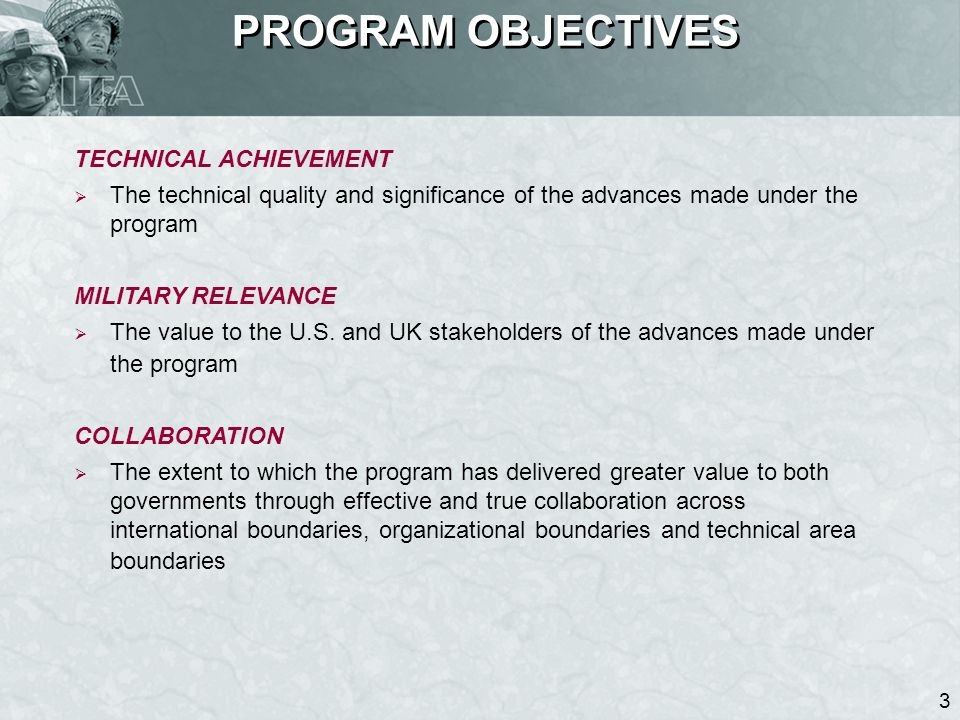 3 PROGRAM OBJECTIVES TECHNICAL ACHIEVEMENT The technical quality and significance of the advances made under the program MILITARY RELEVANCE The value