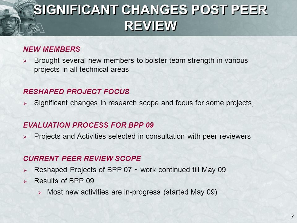 7 SIGNIFICANT CHANGES POST PEER REVIEW NEW MEMBERS Brought several new members to bolster team strength in various projects in all technical areas RES
