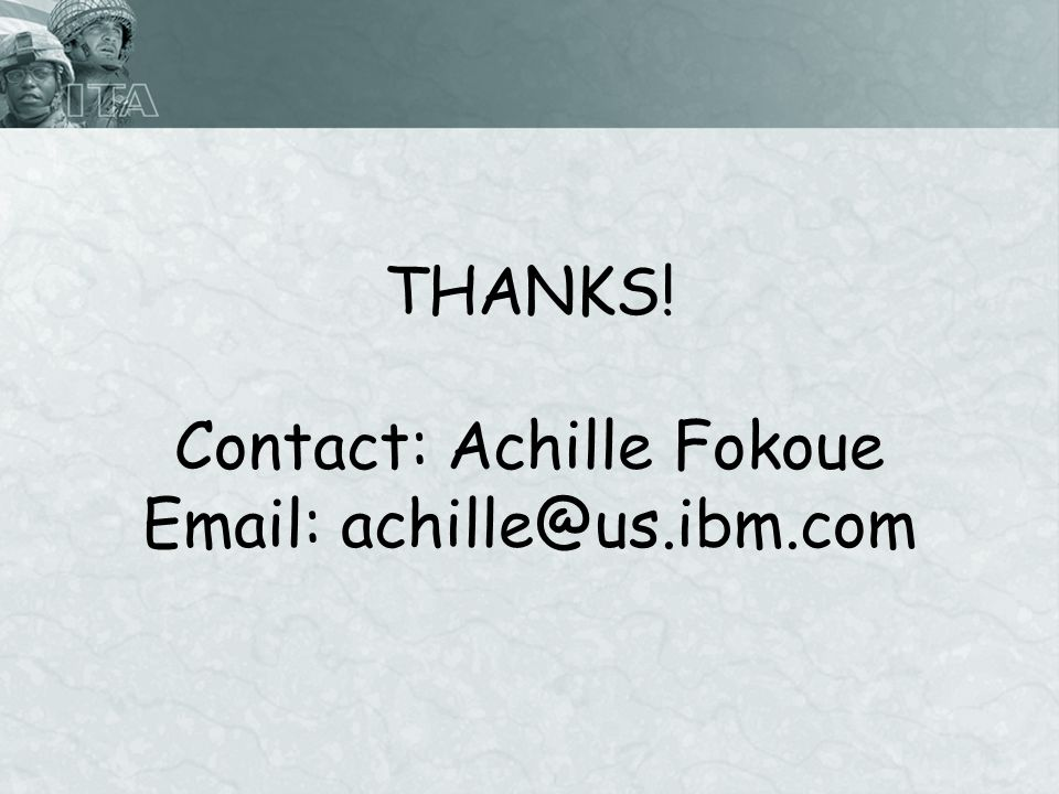 THANKS! Contact: Achille Fokoue Email: achille@us.ibm.com