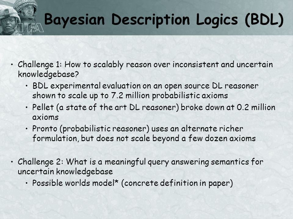 Bayesian Description Logics (BDL) Challenge 1: How to scalably reason over inconsistent and uncertain knowledgebase.