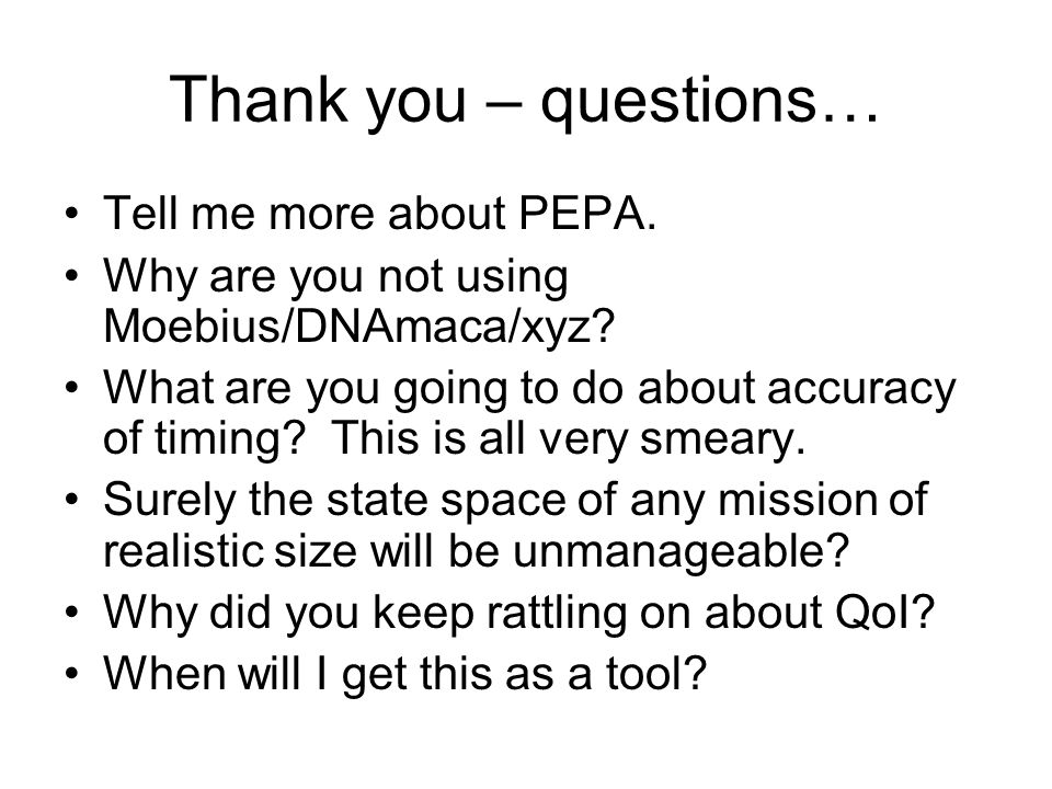 Thank you – questions… Tell me more about PEPA. Why are you not using Moebius/DNAmaca/xyz? What are you going to do about accuracy of timing? This is