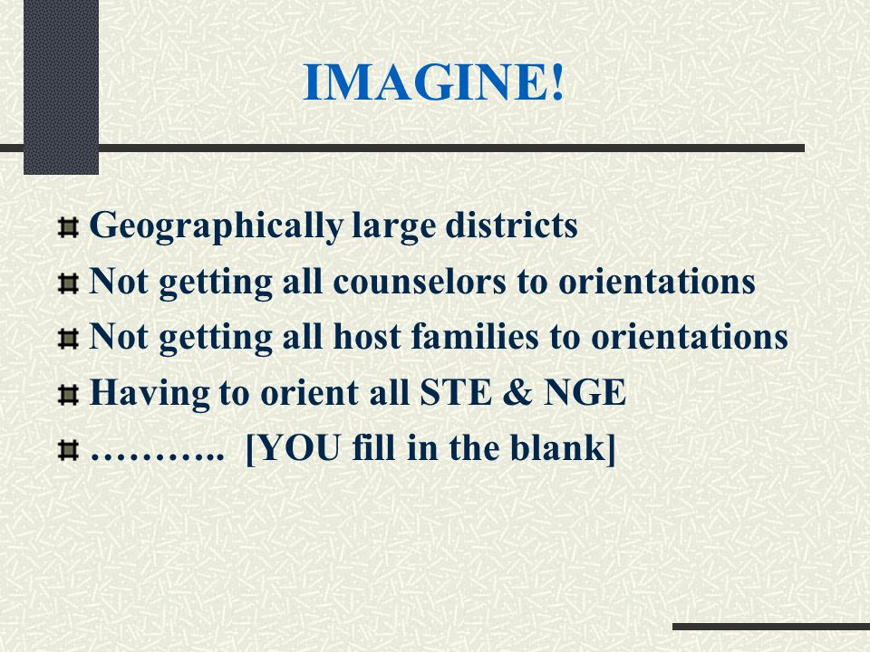 Geographically large districts Not getting all counselors to orientations Not getting all host families to orientations Having to orient all STE & NGE ………..