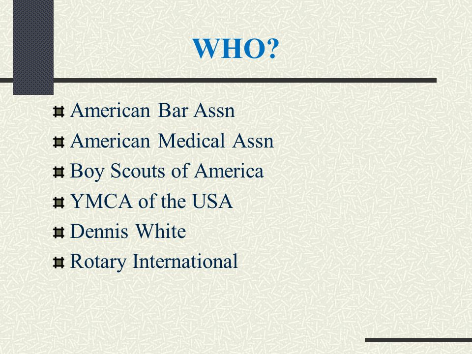 American Bar Assn American Medical Assn Boy Scouts of America YMCA of the USA Dennis White Rotary International WHO