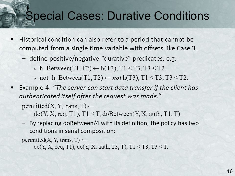 Special Cases: Durative Conditions 16 Historical condition can also refer to a period that cannot be computed from a single time variable with offsets