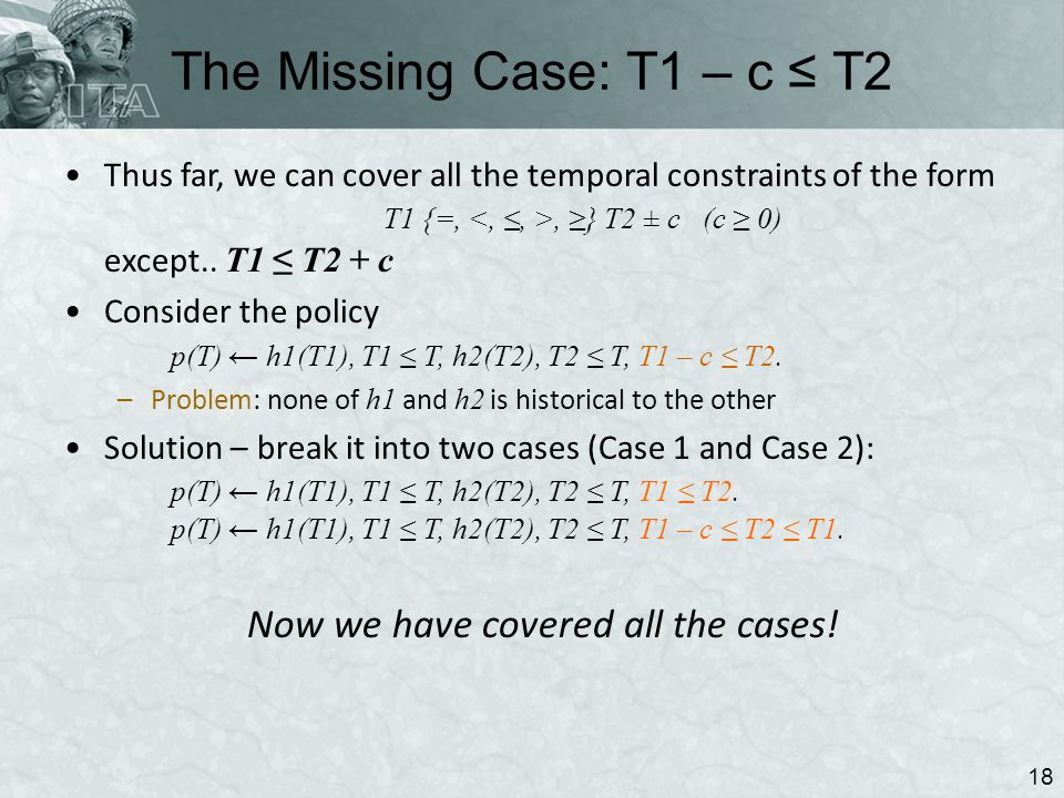 The Missing Case: T1 – c T2 18 Thus far, we can cover all the temporal constraints of the form T1 {=,, } T2 ± c(c 0) except..