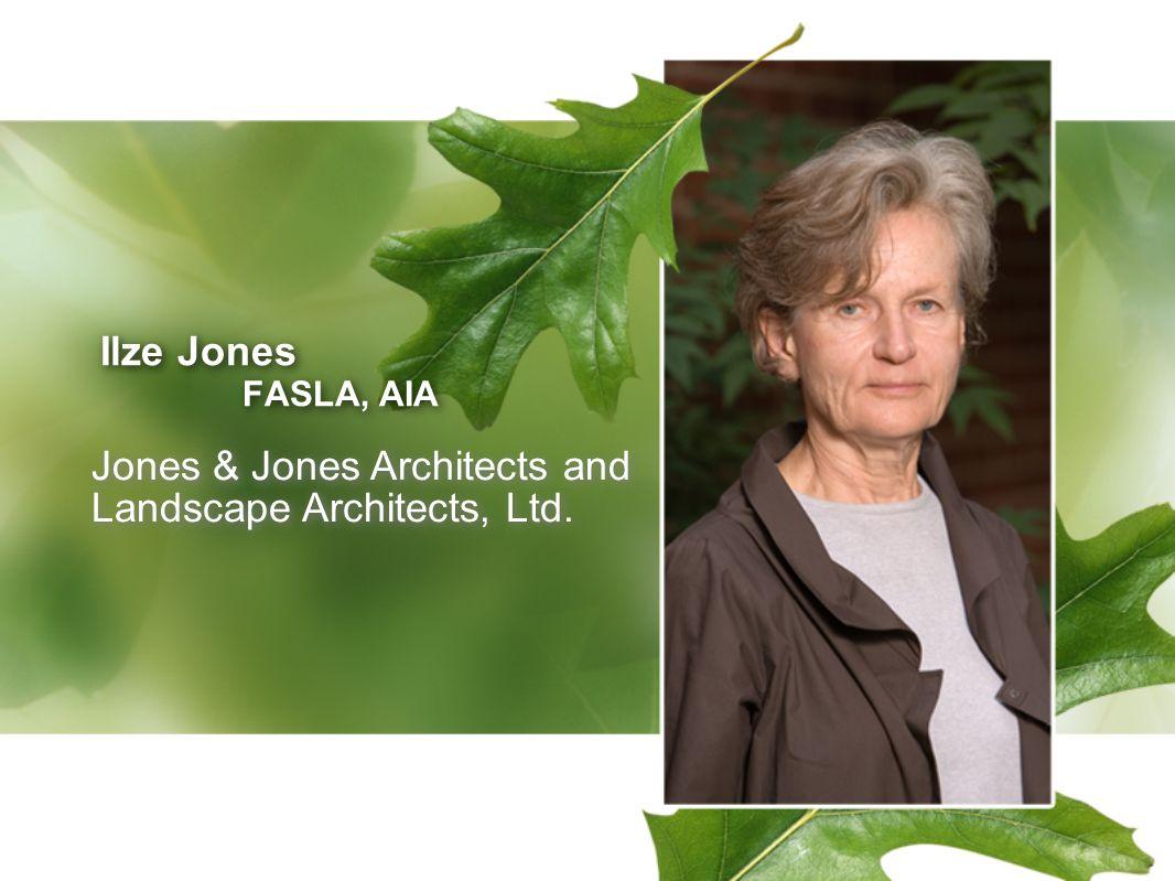 Ilze Jones FASLA, AIA Ilze Jones FASLA, AIA Jones & Jones Architects and Landscape Architects, Ltd.