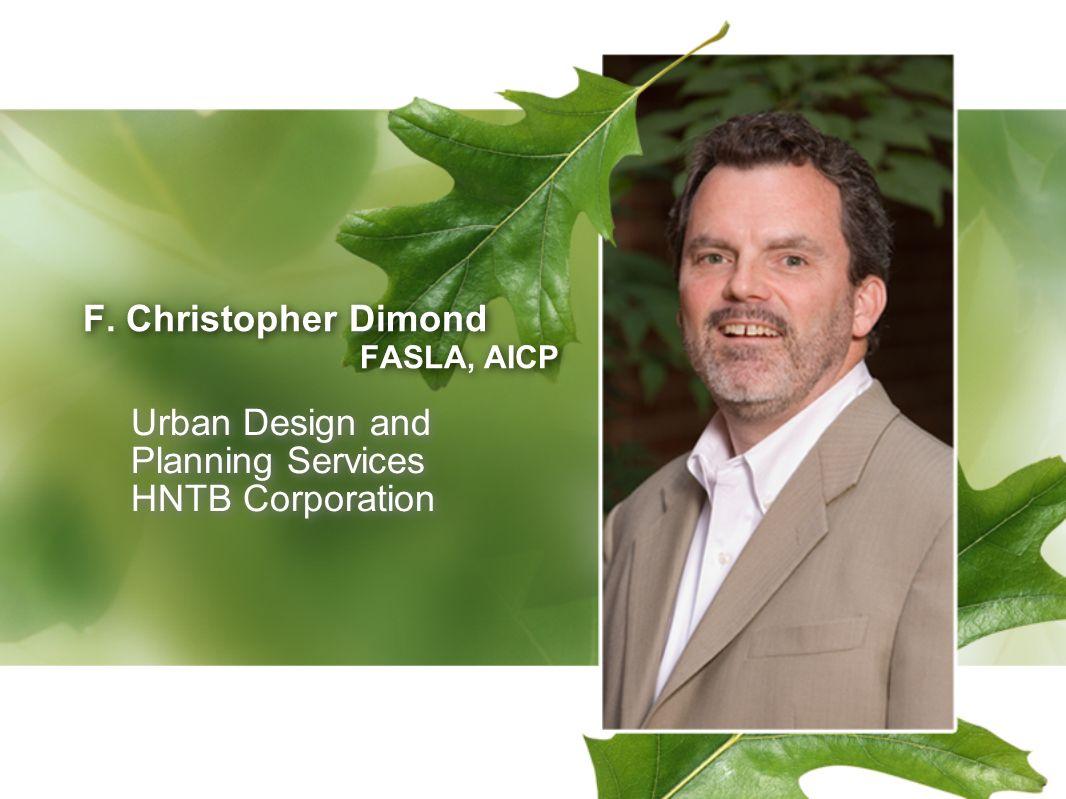 F. Christopher Dimond FASLA, AICP F. Christopher Dimond FASLA, AICP Urban Design and Planning Services HNTB Corporation