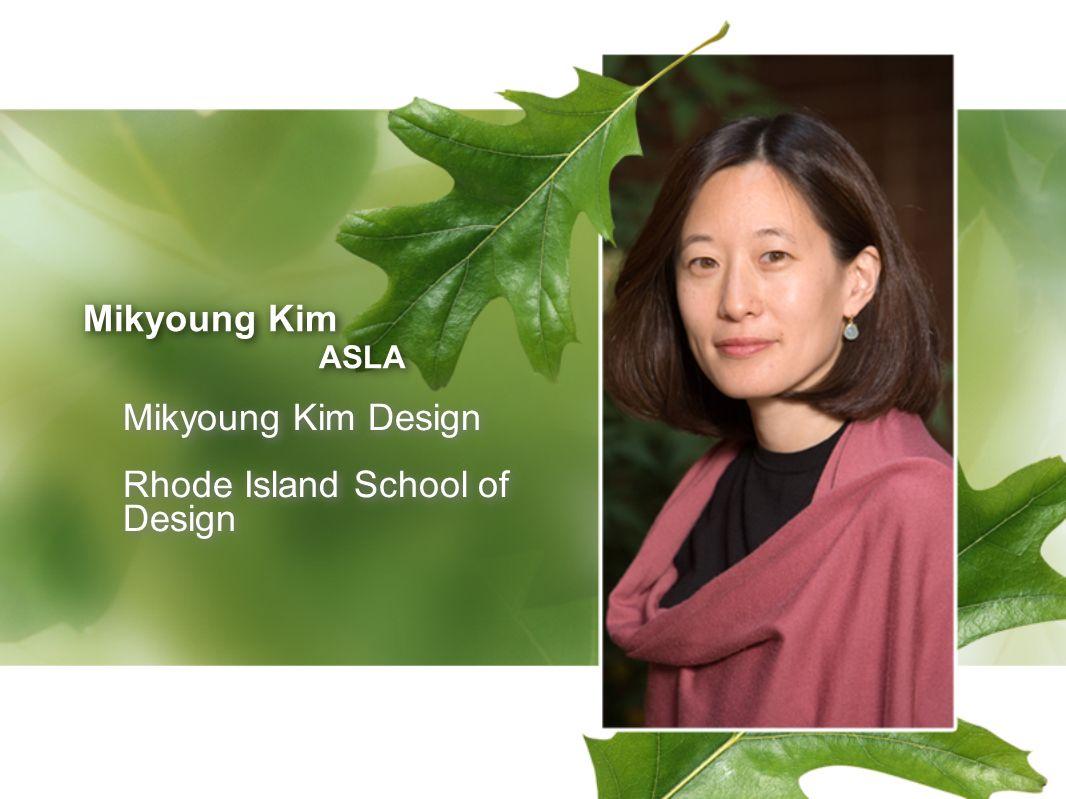 Mikyoung Kim ASLA Mikyoung Kim ASLA Mikyoung Kim Design Rhode Island School of Design