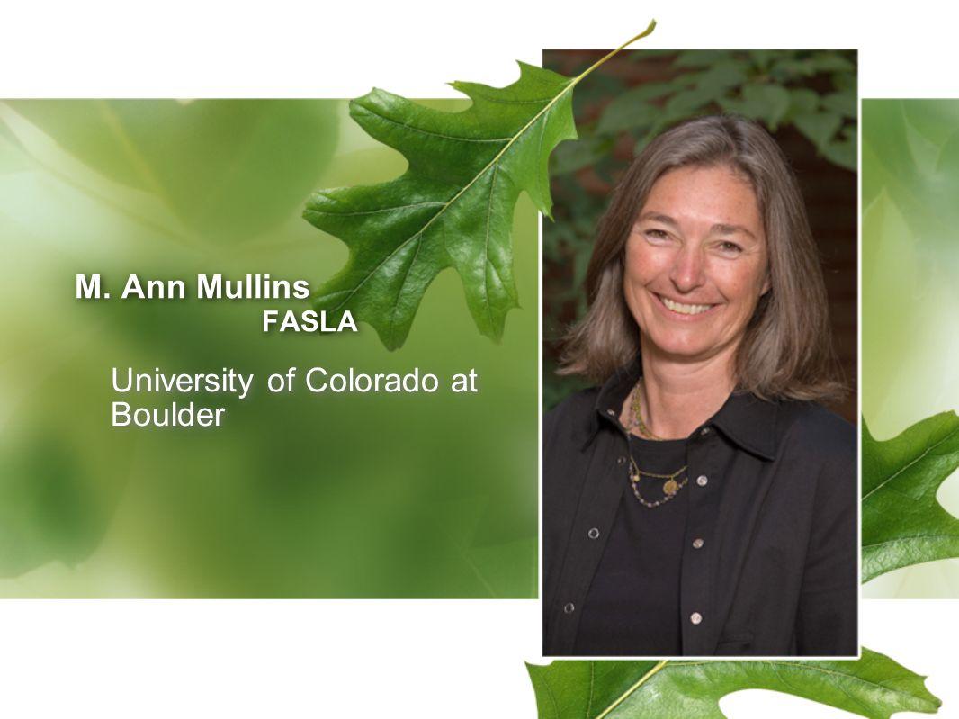 M. Ann Mullins FASLA M. Ann Mullins FASLA University of Colorado at Boulder