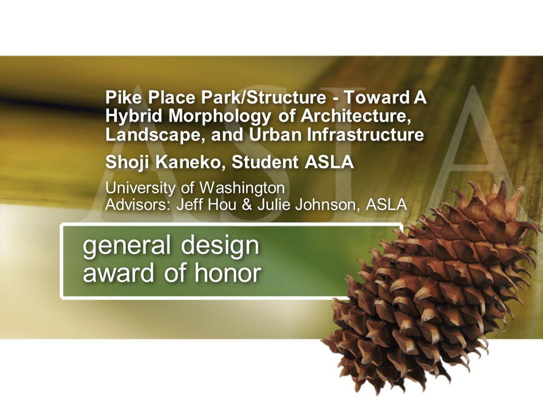 general design award of honor Pike Place Park/Structure - Toward A Hybrid Morphology of Architecture, Landscape, and Urban Infrastructure Shoji Kaneko
