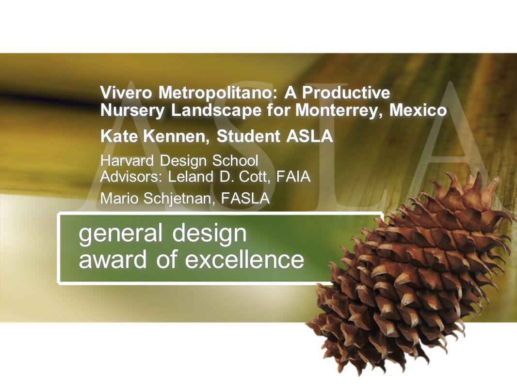 Vivero Metropolitano: A Productive Nursery Landscape for Monterrey, Mexico Kate Kennen, Student ASLA Harvard Design School Advisors: Leland D. Cott, F