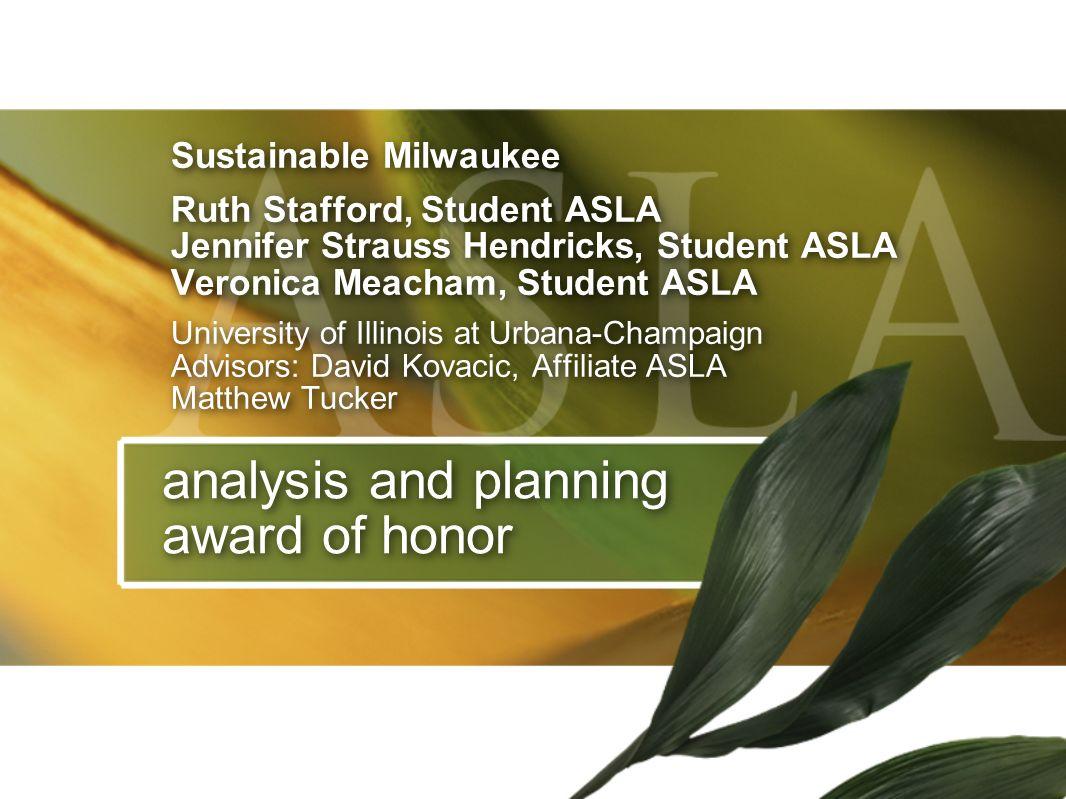 analysis and planning award of honor Sustainable Milwaukee Ruth Stafford, Student ASLA Jennifer Strauss Hendricks, Student ASLA Veronica Meacham, Stud