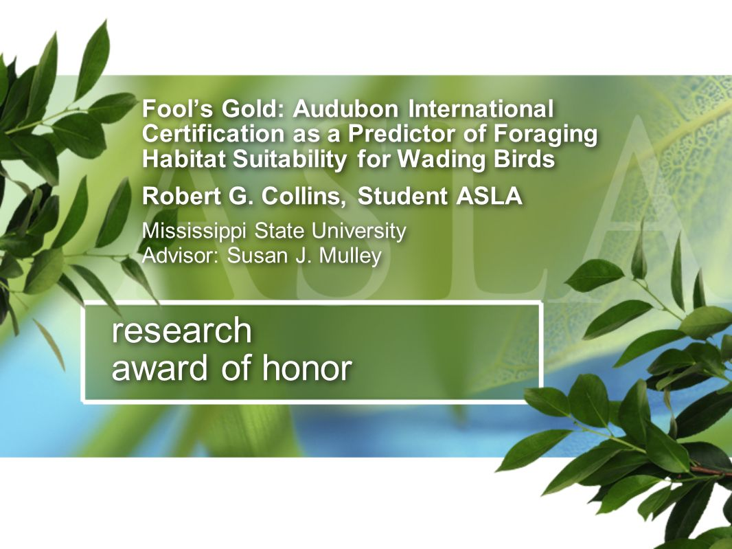 research award of honor Fools Gold: Audubon International Certification as a Predictor of Foraging Habitat Suitability for Wading Birds Robert G. Coll