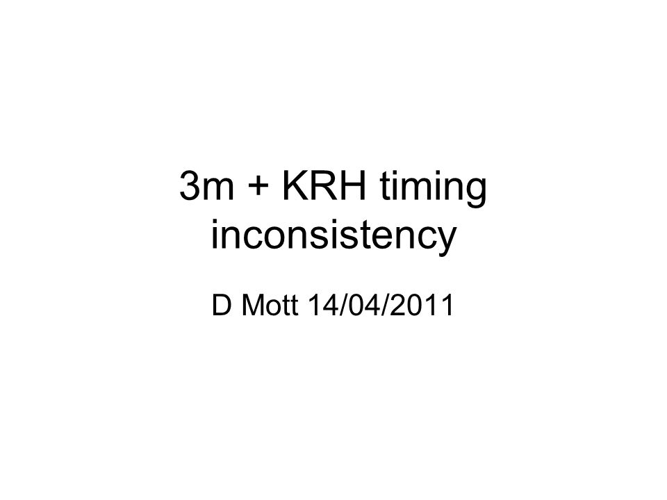 3m + KRH timing inconsistency D Mott 14/04/2011