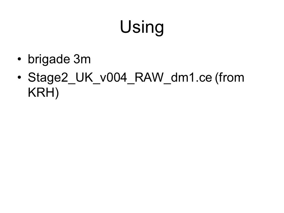 Using brigade 3m Stage2_UK_v004_RAW_dm1.ce (from KRH)