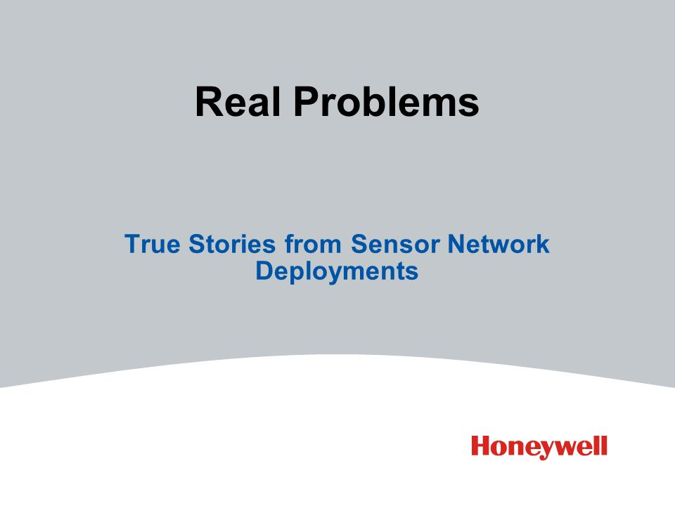 Real Problems True Stories from Sensor Network Deployments