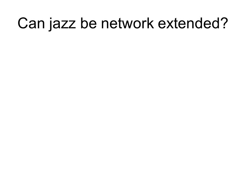 Can jazz be network extended?