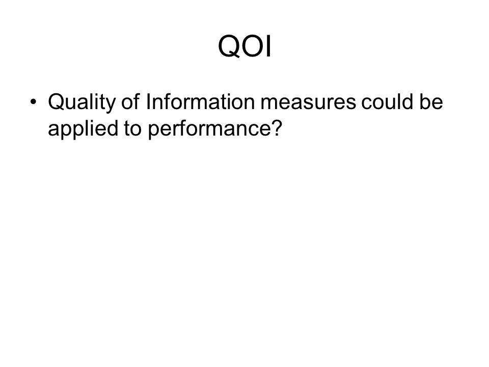 QOI Quality of Information measures could be applied to performance?