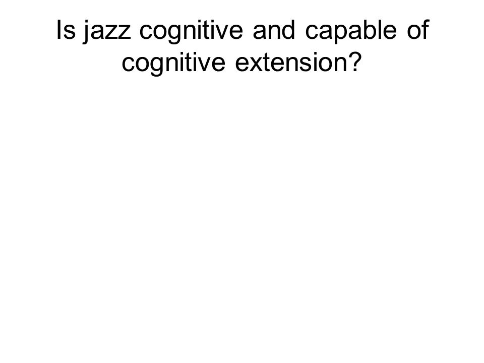 Is jazz cognitive and capable of cognitive extension?