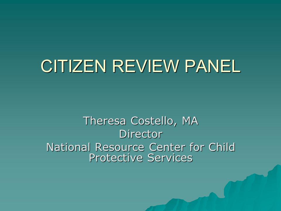 CITIZEN REVIEW PANEL Theresa Costello, MA Director National Resource Center for Child Protective Services