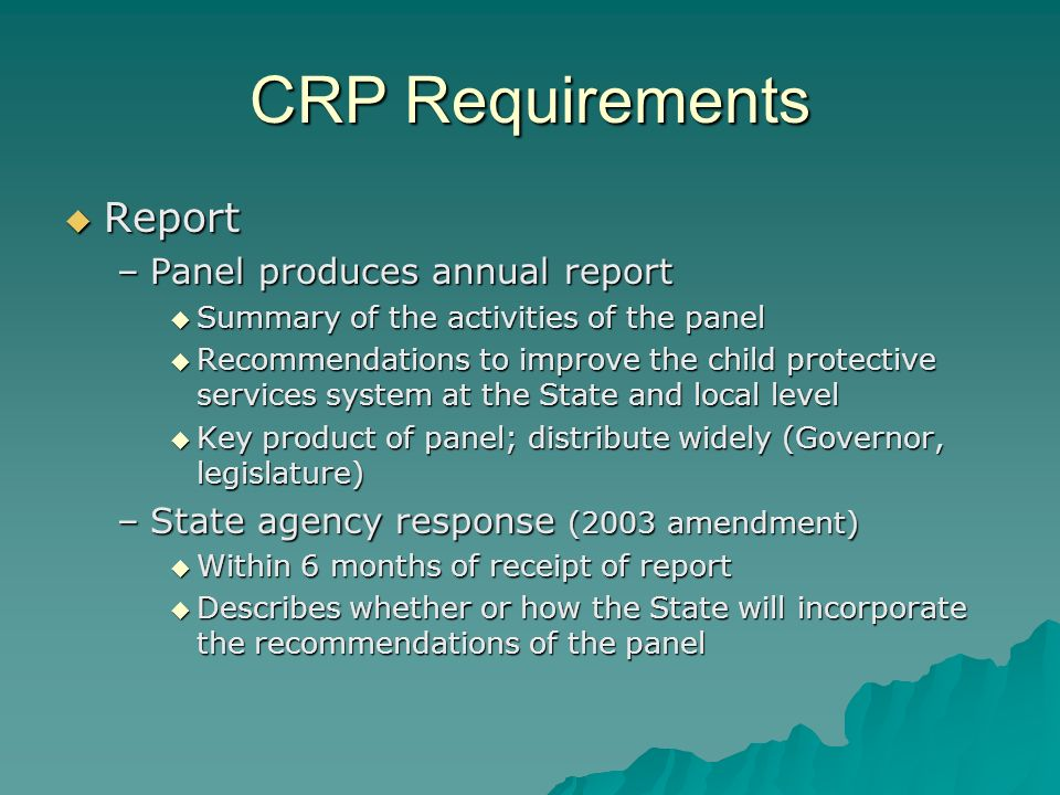 CRP Requirements Report Report –Panel produces annual report Summary of the activities of the panel Summary of the activities of the panel Recommendat