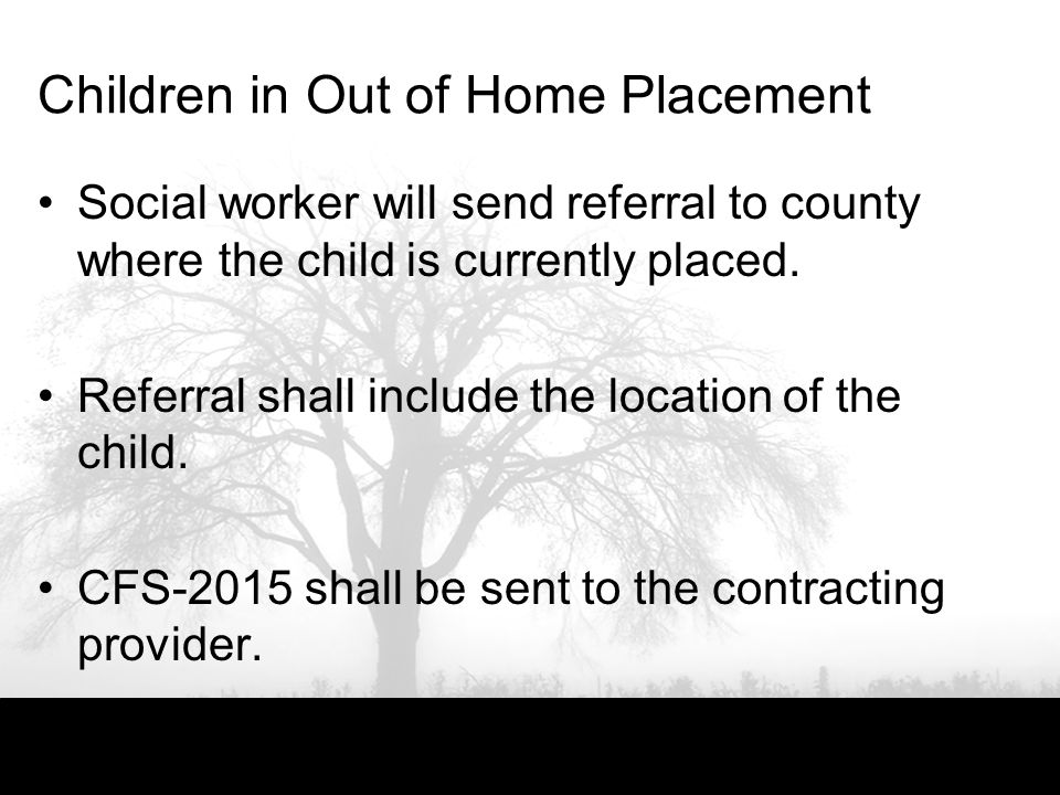 Children in Out of Home Placement Social worker will send referral to county where the child is currently placed.