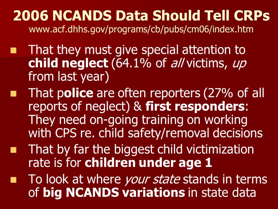 2006 NCANDS Data Should Tell CRPs www.acf.dhhs.gov/programs/cb/pubs/cm06/index.htm That they must give special attention to child neglect (64.1% of al