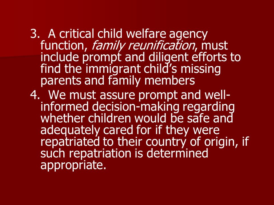 3. A critical child welfare agency function, family reunification, must include prompt and diligent efforts to find the immigrant childs missing paren