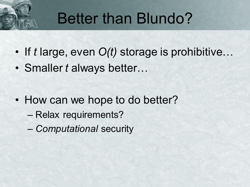 Better than Blundo? If t large, even O(t) storage is prohibitive… Smaller t always better… How can we hope to do better? –Relax requirements? –Computa