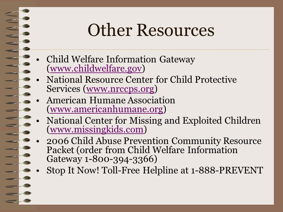 Other Resources Child Welfare Information Gateway (www.childwelfare.gov)www.childwelfare.gov National Resource Center for Child Protective Services (w