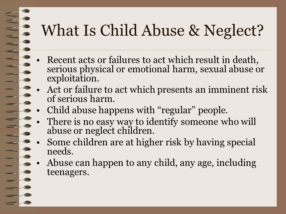 What Is Child Abuse & Neglect? Recent acts or failures to act which result in death, serious physical or emotional harm, sexual abuse or exploitation.