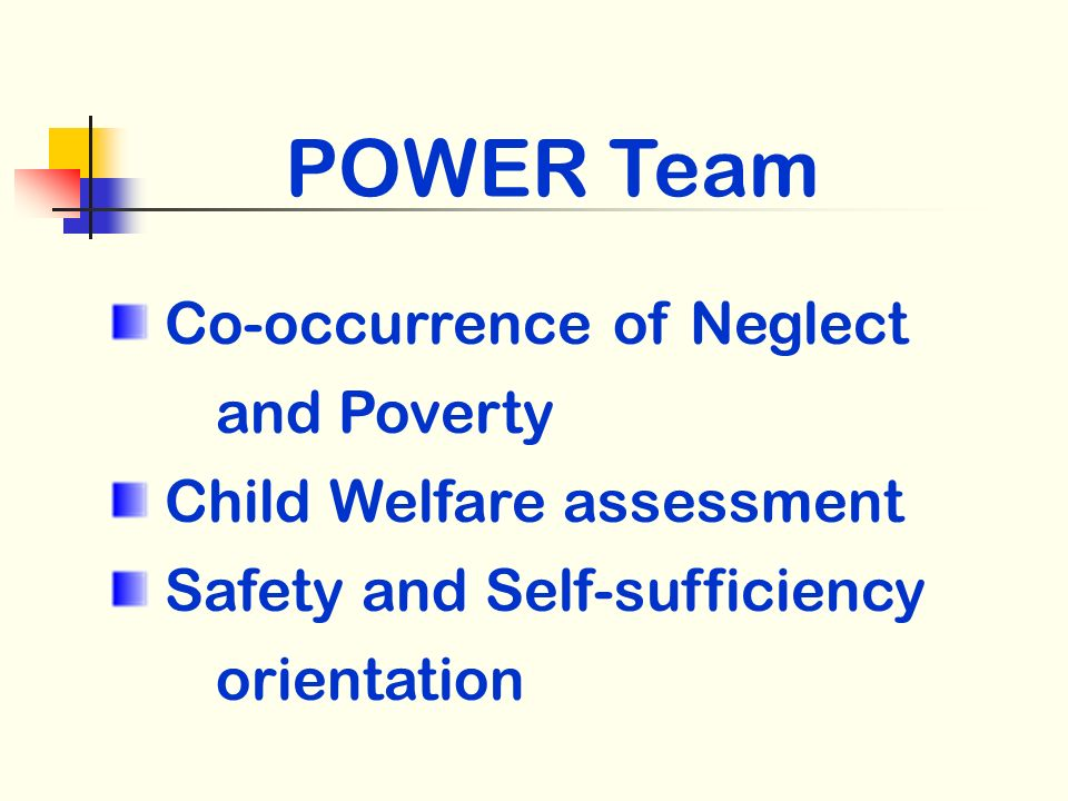 POWER Team Co-occurrence of Neglect and Poverty Child Welfare assessment Safety and Self-sufficiency orientation