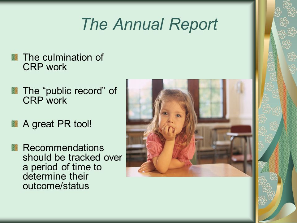 The Annual Report The culmination of CRP work The public record of CRP work A great PR tool! Recommendations should be tracked over a period of time t