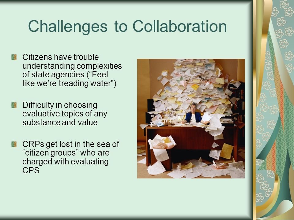 Challenges to Collaboration Citizens have trouble understanding complexities of state agencies (Feel like were treading water) Difficulty in choosing