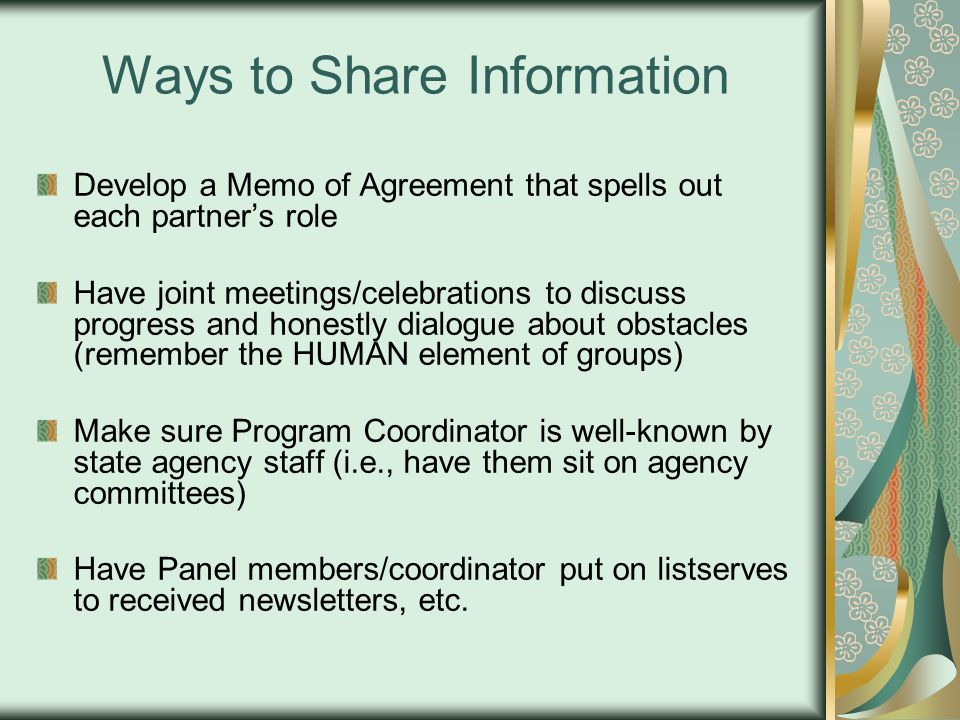 Ways to Share Information Develop a Memo of Agreement that spells out each partners role Have joint meetings/celebrations to discuss progress and hone