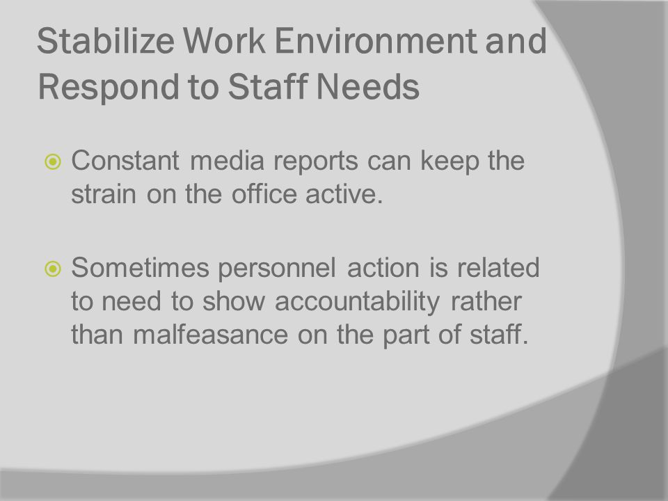 Stabilize Work Environment and Respond to Staff Needs Constant media reports can keep the strain on the office active.