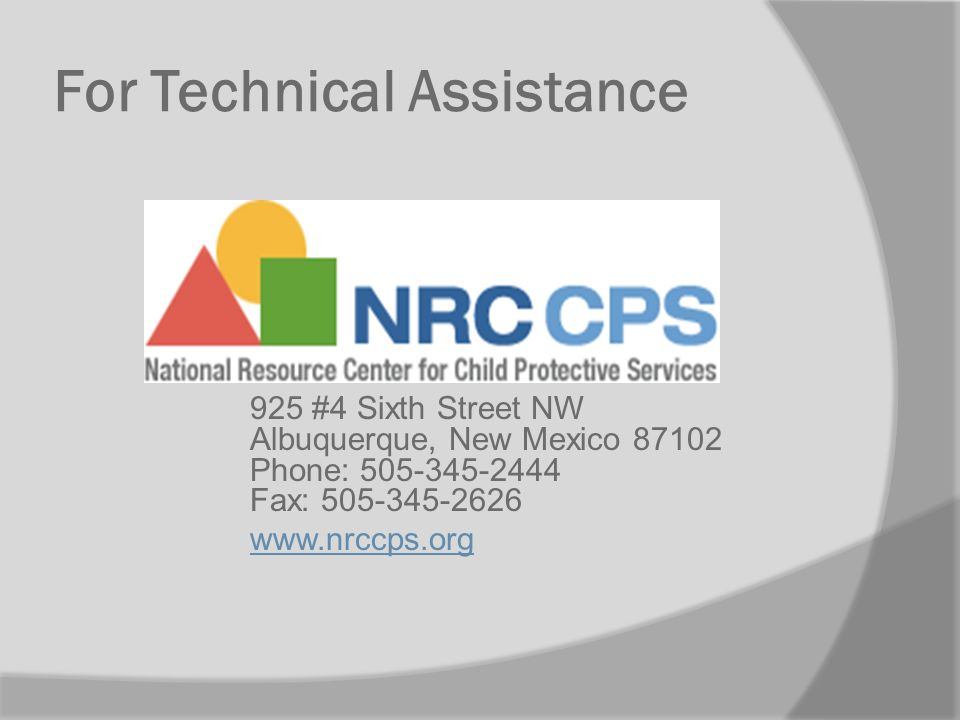 For Technical Assistance 925 #4 Sixth Street NW Albuquerque, New Mexico 87102 Phone: 505-345-2444 Fax: 505-345-2626 www.nrccps.org