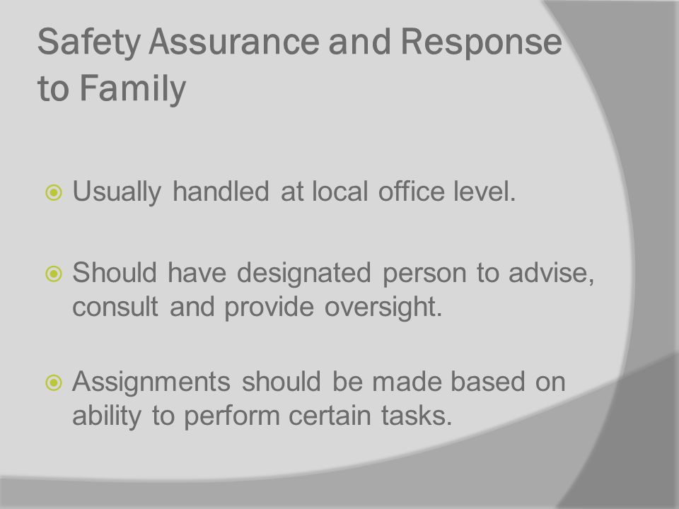 Safety Assurance and Response to Family Usually handled at local office level.