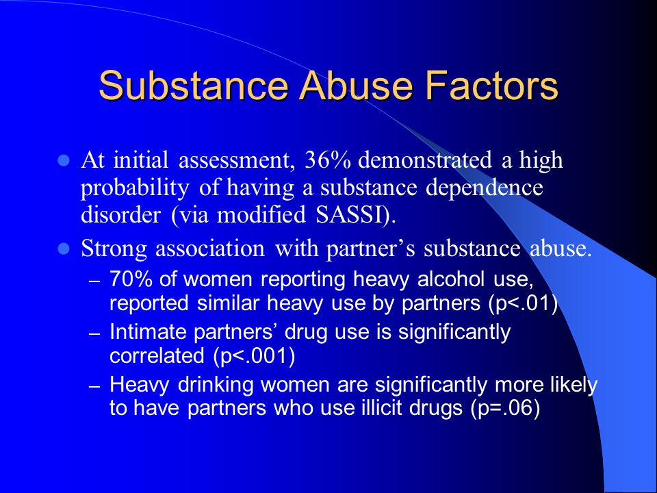 Substance Abuse Factors At initial assessment, 36% demonstrated a high probability of having a substance dependence disorder (via modified SASSI). Str
