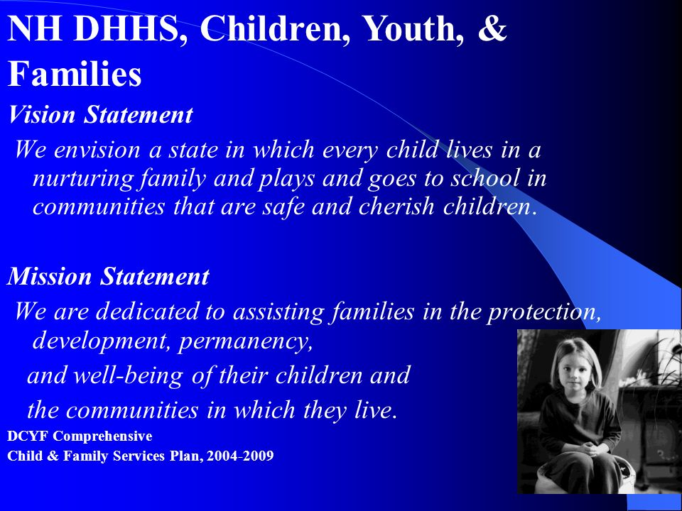 Vision Statement We envision a state in which every child lives in a nurturing family and plays and goes to school in communities that are safe and ch