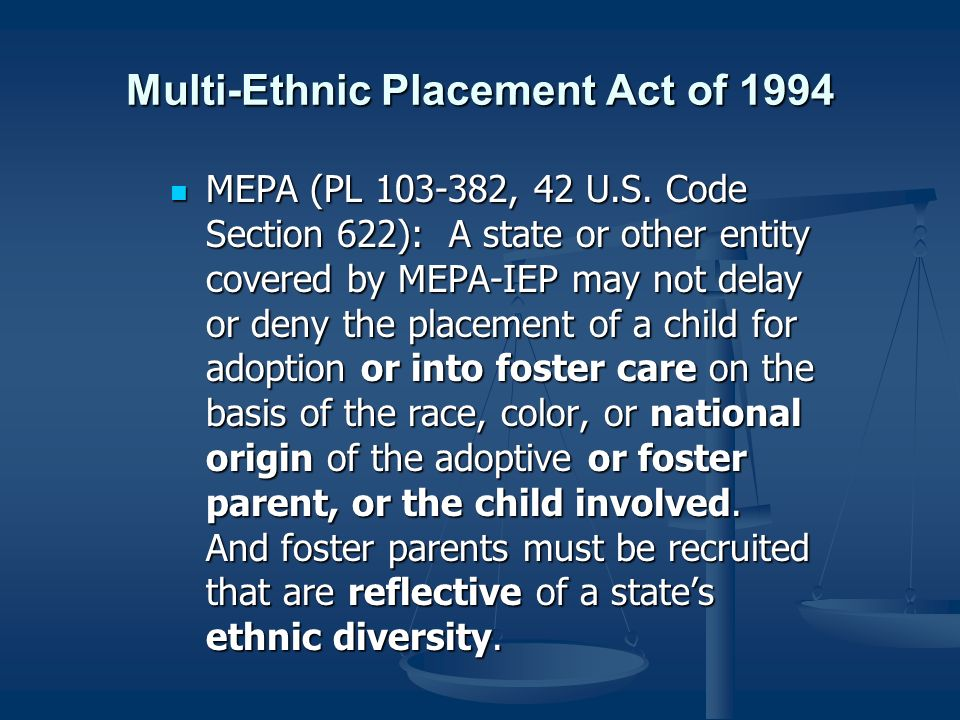 Multi-Ethnic Placement Act of 1994 MEPA (PL 103-382, 42 U.S.