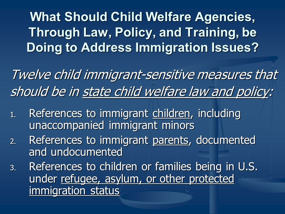 What Should Child Welfare Agencies, Through Law, Policy, and Training, be Doing to Address Immigration Issues.