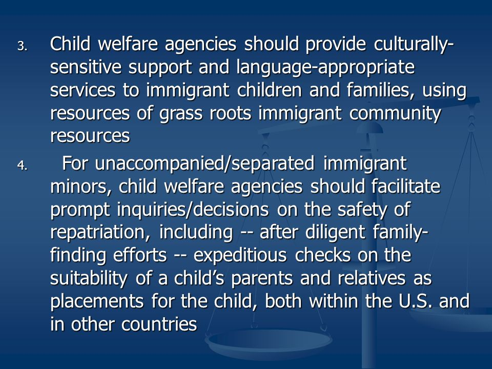 3. Child welfare agencies should provide culturally- sensitive support and language-appropriate services to immigrant children and families, using res