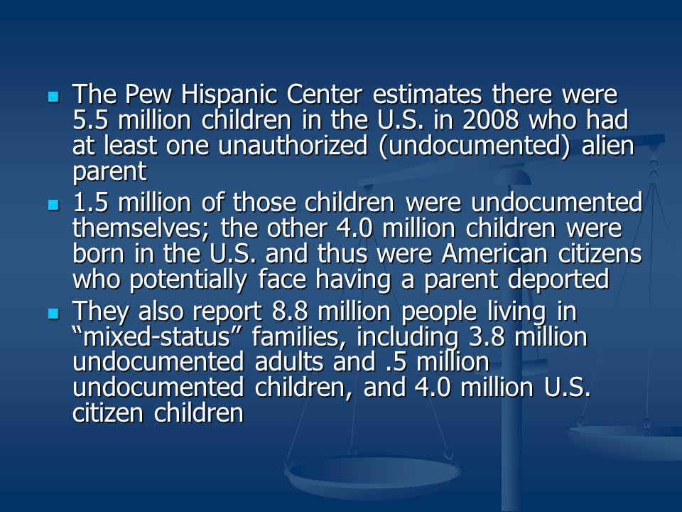 The Pew Hispanic Center estimates there were 5.5 million children in the U.S.