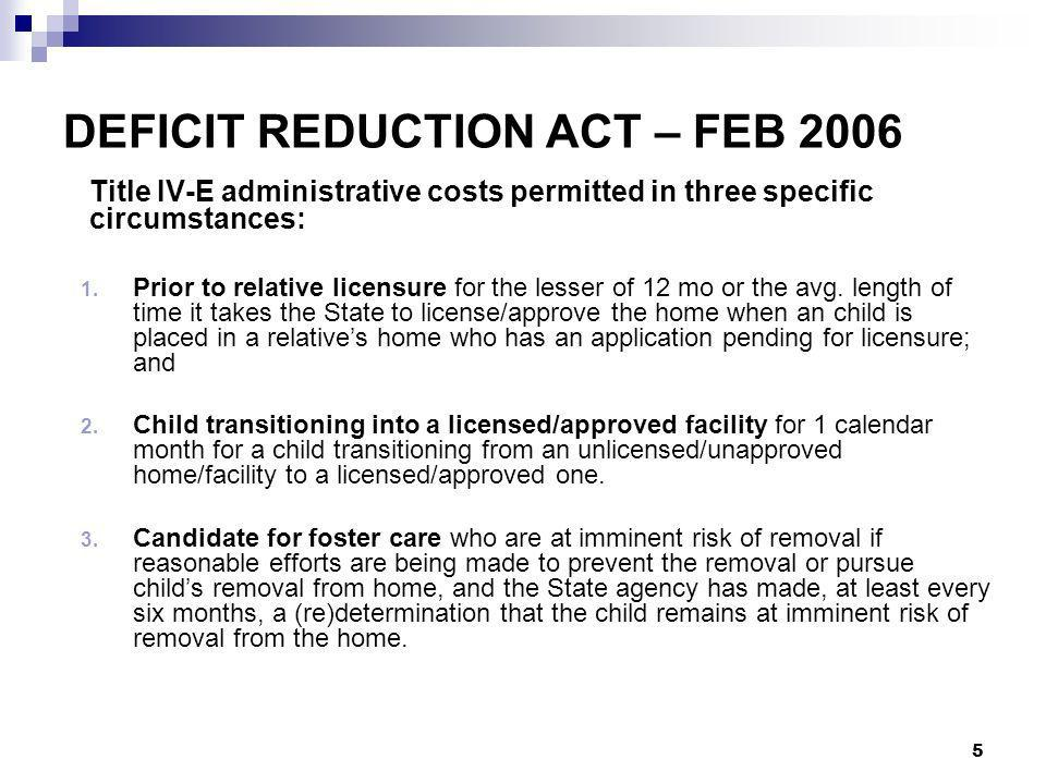 26 REFERENCES Deficit Reduction Act of 2005 (Public Law 109-171) IM-06-02, Issued June 9, 2006 PI-06-06: Issued August 23, 2006 PI-06-05: Issued June 15, 2006 Safe and Timely Interstate Placement of Foster Children Act of 2006 IM-06-03, August 11, 2006 PI-07-03: Issued February 22, 2007 Adam Walsh Child Protection and Safety Act of 2006 IM-06-04, September 1, 2006