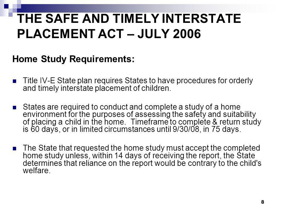 9 THE SAFE AND TIMELY INTERSTATE PLACEMENT ACT – JULY 2006 Home Study Requirements – Common Qs: What starts the clock.