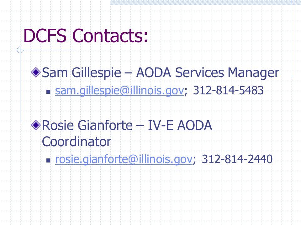 DCFS Contacts: Sam Gillespie – AODA Services Manager sam.gillespie@illinois.gov; 312-814-5483 sam.gillespie@illinois.gov Rosie Gianforte – IV-E AODA C
