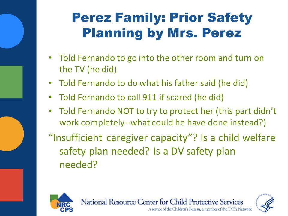 Perez Family: Prior Safety Planning by Mrs. Perez Told Fernando to go into the other room and turn on the TV (he did) Told Fernando to do what his fat