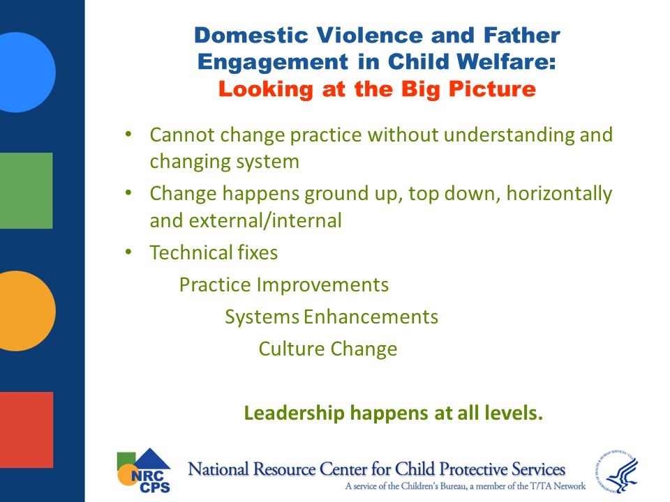 Differential engagement Differential engagement: work with fathers in different ways depending upon their risk levels and strengths – With moderately violent man, consider services to help him address domestic violence and to support his parenting.